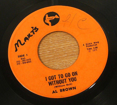 "al brown i got to go on without you  1974  jamaican mart's label  7"" vinyl 45"