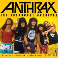 THE BROADCAST ARCHIVES (3CD)  by ANTHRAX  Compact Disc - 3 CD Box Set  BSCD6121