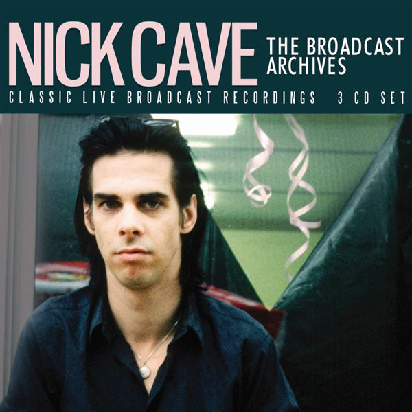 THE BROADCAST ARCHIVES (3CD) by NICK CAVE Compact Disc - 3 CD Box Set  BSCD6132