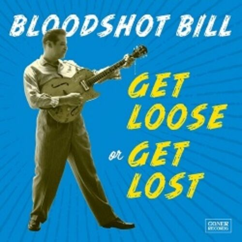 BLOODSHOT BILL - GET LOOSE OR GET LOST CD 165GONECD