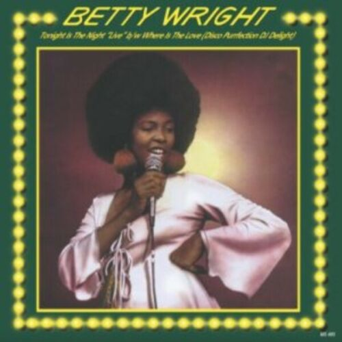 "BETTY WRIGHT - TONIGHT IS THE NIGHT (LIVE) & WHERE IS THE LOVE 12"" VINYL MS495   pre order"