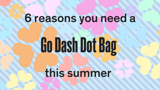 6 REASONS YOU NEED A GO DASH DOT BAG THIS SUMMER!