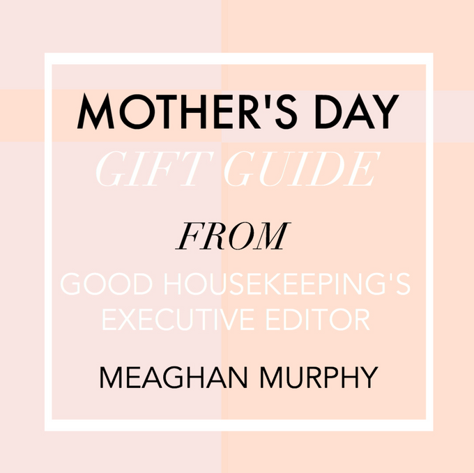 Mother's Day Gift Guide from Good Housekeeping's Executive Editor Meaghan Murphy!