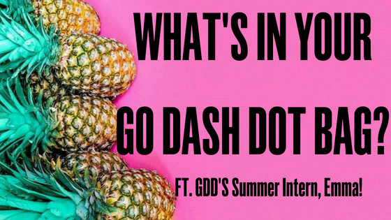 What's in your Go Dash Dot Bag? Ft. GDD's Summer Intern, Emma!