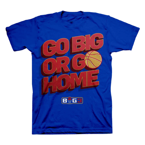 Go Big or Go Home T-Shirt (Blue)