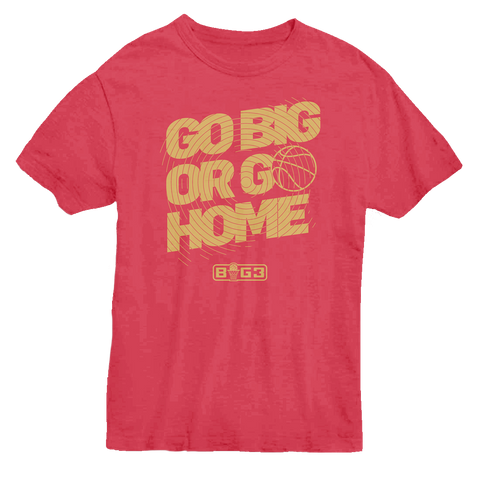 Go Big or Go Home Tee
