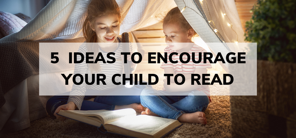 5 Ideas to encourage your child to read