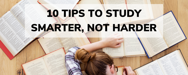 10 Tips To Study Smarter, Not Harder!