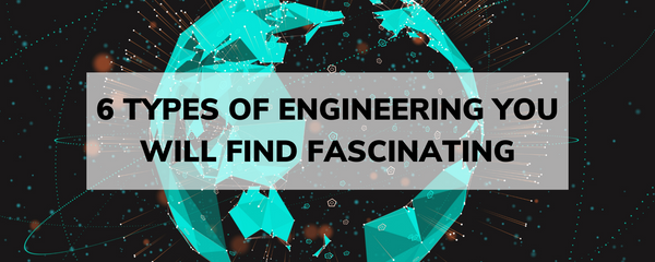 6  Types of Engineering you will find fascinating