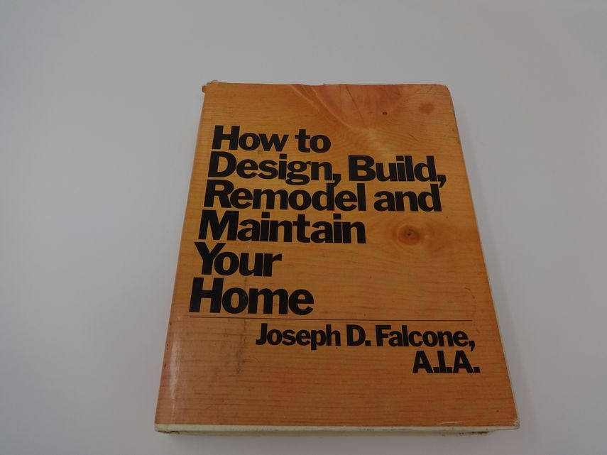 Book How to Design, Build, Remodel and Maintain Your Home