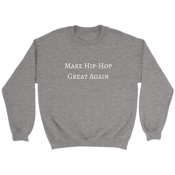 Make Hip-Hop Great Again Sweatshirt