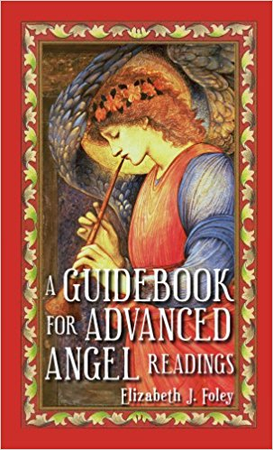 A Guidebook for Advanced Angel Readings by Elizabeth J. Foley