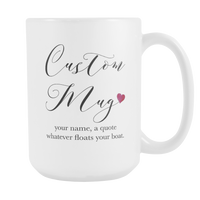 Custom Mug - Name/Quote, 15oz