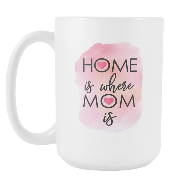 Home is Where Mom Mug, Large Size (15oz)