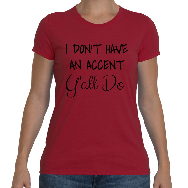 I DON'T HAVE AN ACCENT Y'ALL DO Cotton Tee (7 colors) - The Sweetest Tee