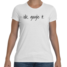 IDK, GOOGLE IT Cotton Tee (5 colors) - The Sweetest Tee
