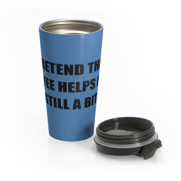 I PRETEND COFFEE HELPS... Stainless Steel Travel Mug - The Sweetest Tee