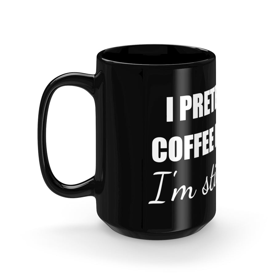 I PRETEND COFFEE HELPS... Black Mug 15oz - The Sweetest Tee
