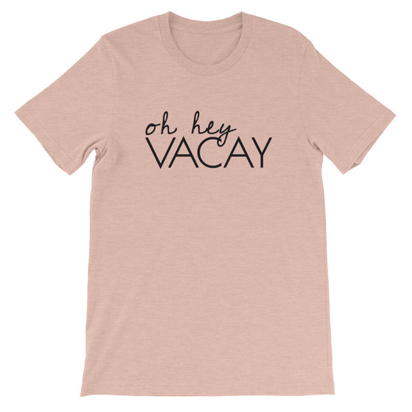 OH HEY VACAY Unisex Tee (10 colors) - The Sweetest Tee