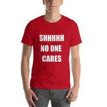 SHHHH NO ONE CARES Unisex Tee (12 colors) - The Sweetest Tee