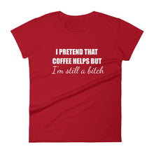 I PRETEND COFFEE HELPS... Women's Tee (14 colors) - The Sweetest Tee