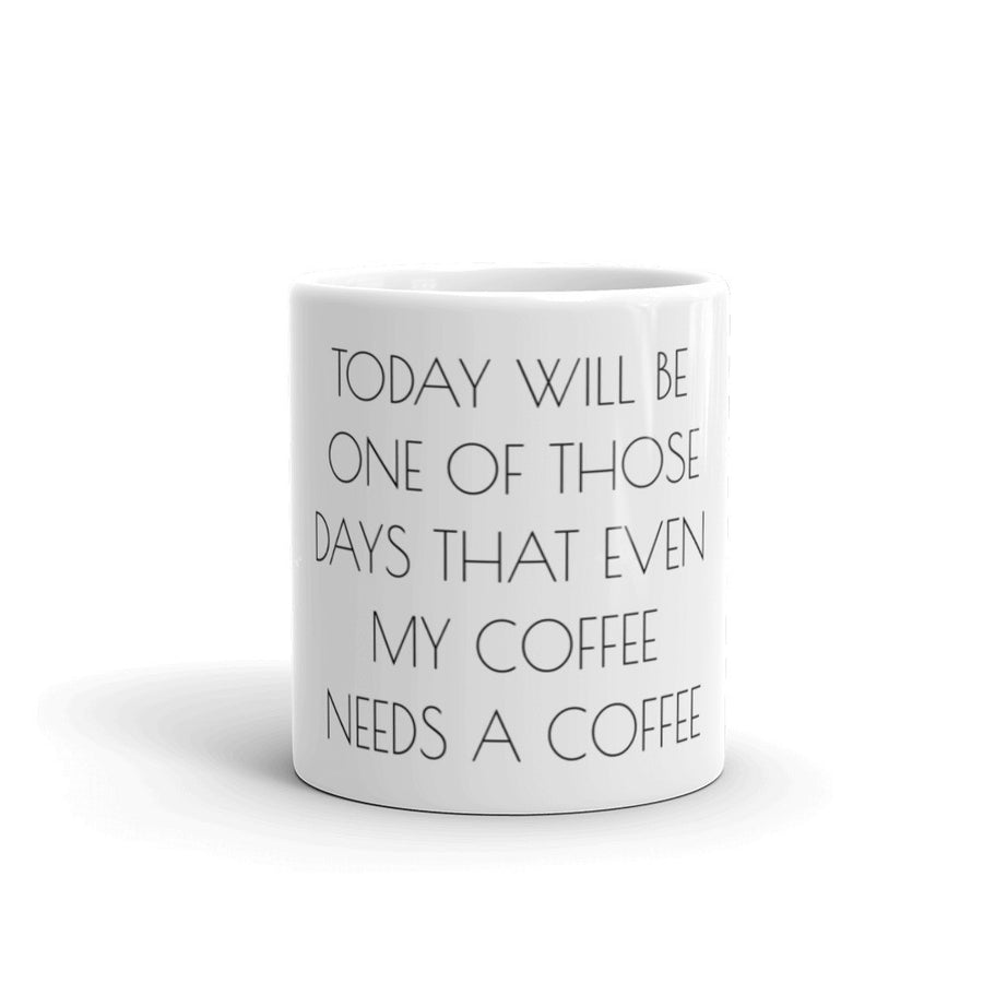 TODAY WILL BE ONE OF THOSE DAYS... Coffee Mug - The Sweetest Tee
