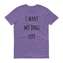 I WANT MY DOGS LIFE Unisex Tee (10 colors) - The Sweetest Tee