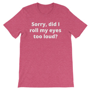 SORRY DID I ROLL MY EYES... Unisex Tee (8 colors) - The Sweetest Tee