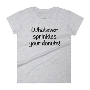 WHATEVER SPRINKLES YOUR DONUTS Cotton Tee (6 colors) - The Sweetest Tee