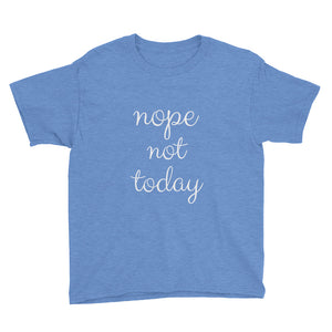NOPE NOT TODAY Youth Tee (8 colors) - The Sweetest Tee