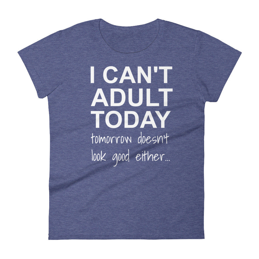 I CAN'T ADULT TODAY... Cotton Tee (7 colors) - The Sweetest Tee