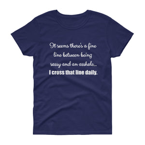 IT SEEMS THERE'S A FINE LINE... Women's Tee (12 colors) - The Sweetest Tee