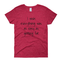 I WISH EVERYTHING WAS AS EASY AS GETTING FAT Cotton Tee (5 colors) - The Sweetest Tee