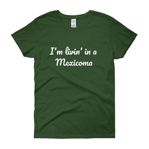I'M LIVIN IN A MEXICOMA Women's Tee (10 colors) - The Sweetest Tee