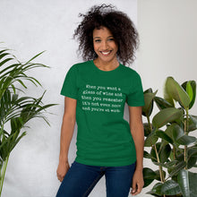 WHEN YOU WANT A GLASS Unisex Tee (14 colors)