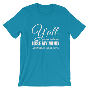 Y'ALL GONNA MAKE ME... Unisex Tee (14 colors) - The Sweetest Tee