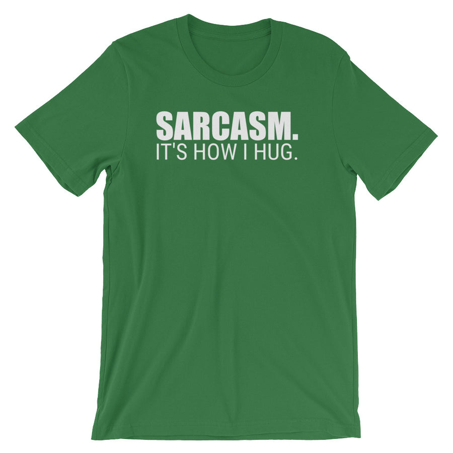 SARCASM IT'S HOW I HUG Unisex Tee (8 colors) - The Sweetest Tee