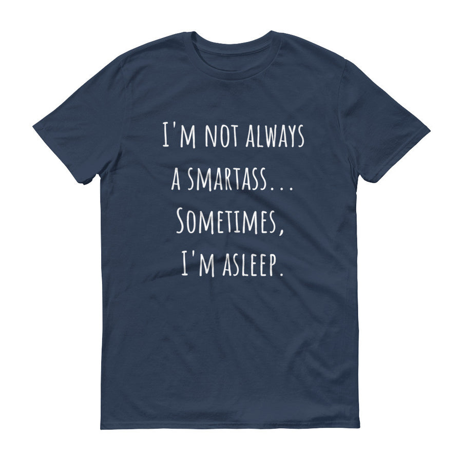 I'M NOT ALWAYS A SMARTASS... Cotton Tee (7 colors) - The Sweetest Tee
