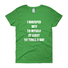 I WHISPER WTF... Women's Tee (10 colors) - The Sweetest Tee
