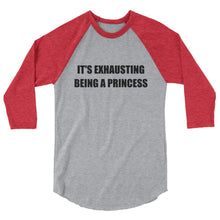 IT'S EXHAUSTING BEING A PRINCESS 3/4 Sleeve Tee (8 colors) - The Sweetest Tee
