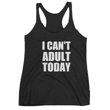 I CAN'T ADULT TODAY Women's Racerback Tank (10 colors) - The Sweetest Tee