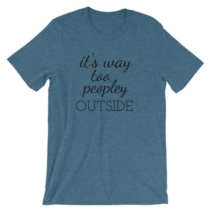 IT'S WAY TOO PEOPLEY Unisex Tee (12 colors) - The Sweetest Tee