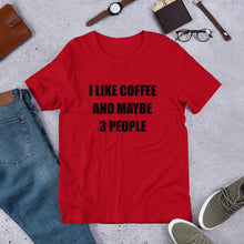 I LIKE COFFEE AND MAYBE 3 PEOPLE Unisex Tee (14 colors) - The Sweetest Tee