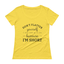 DON'T FLATTER YOURSELF... Ladies' Scoopneck Tee (9 colors) - The Sweetest Tee