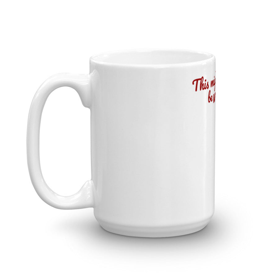 THIS MIGHT BE... Mug (2 sizes) - The Sweetest Tee