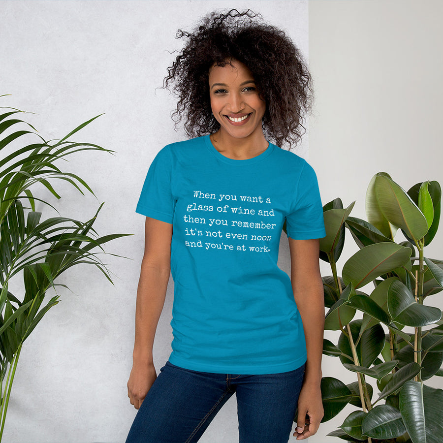 WHEN YOU WANT A GLASS Unisex Tee (14 colors) - The Sweetest Tee
