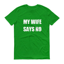 MY WIFE SAYS NO Cotton Tee (6 colors) - The Sweetest Tee