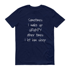 SOMETIMES I WAKE UP GRUMPY... Cotton Unisex Tee (8 colors) - The Sweetest Tee
