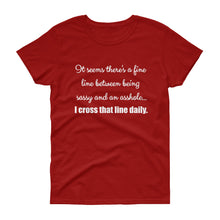IT SEEMS THERE'S A FINE LINE... Women's Tee (12 colors)