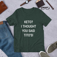 KETO? I THOUGHT YOU SAID TITO'S Unisex Tee (14 colors) - The Sweetest Tee